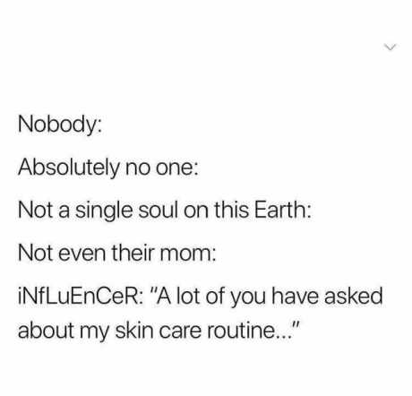 nobody-absolutely-no-one-not-a-single-soul-on-this-earth-not-even-their-mom-influencer-a-lot-of-you-have-asked-about-my-skin-care-routine-il-xeyuq
